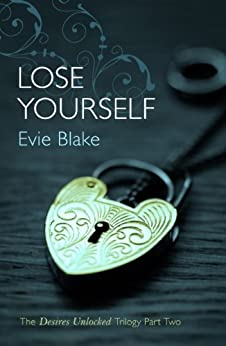 Lose Yourself (The Desires Unlocked Trilogy Part Two) by [Blake, Evie]