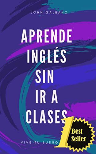Aprende Inglés: Sin ir a classes eBook: John Galeano: Amazon.es ...