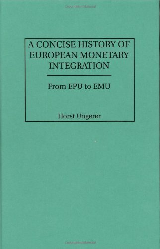 A Concise History of European Monetary Integration: From EPU to EMU by Horst Ungerer (30-Jul-1997) Hardcover