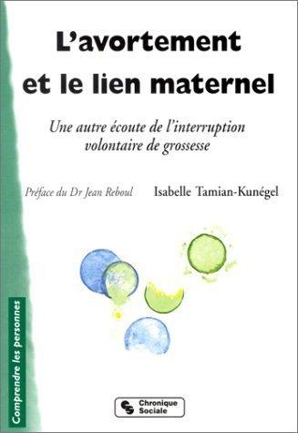 L'Avortement et le Lien maternel : Une autre coute de l'interruption volontaire de grossesse de Tamian-Kungel. Isabelle (2002) Broch