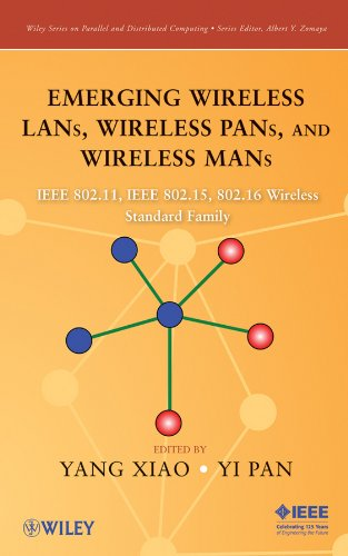 Emerging Wireless LANs, Wireless PANs, and Wireless MANs: IEEE 802.11, IEEE 802.15, 802.16 Wireless Standard Family: IEEE 802.11 TM, IEEE 802.15 TM, ... Series on Parallel and Distributed Computing)