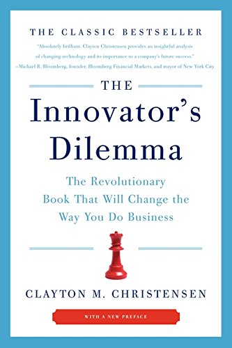 The Innovator's Dilemma : The Revolutionary Book That Will Change the Way You Do Business