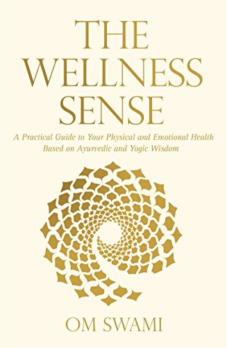 The Wellness Sense: A Practical Guide to Your Physical and Emotionalhealth Based on Ayurvedic and Yogic Wisom por Om Swami