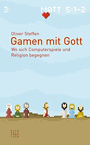 Gamen mit Gott: Wo sich Computerspiele und Religion begegnen