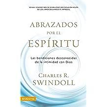Abrazados Por el Espiritu: Las Bendiciones Desconocidas de la Intimidad Con Dios