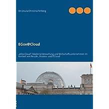 """EGov@Cloud: """"Alles Cloud"""": Moderne Verwaltung und Wirtschaftsunternehmen im Kontext von People-, Prozess- und ITCloud"""