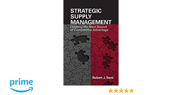 Strategic Supply Management: Creating the Next Source of