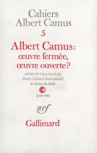 Albert Camus:œuvre fermée, œuvre ouverte?: Actes du Colloque du Centre Culturel International de Cerisy-la-Salle (Juin 1982) par Collectifs