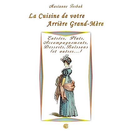 Entrées, Plats, Accompagnements, Desserts, Boissons (et autres...): Les Recettes de votre Arrière Grand-Mère