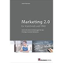 Marketing 2.0 für Handwerk und KMU: Schritt-für-Schritt-Anleitung für den Einstieg in soziale Netzwerke