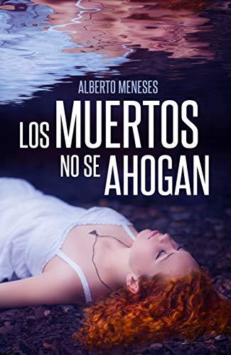 Los muertos no se ahogan por Alberto Meneses