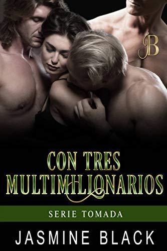 Con tres multimillonarios (Tomada 2) de Jasmine Black