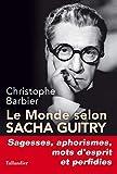 Le monde selon Sacha Guitry - Sagesses, aphorismes, mots d'esprit et perfidies