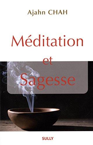 Méditation et sagesse : Les enseignements d'un maître bouddhiste de la Tradition de la Forêt par Ajahn Chah