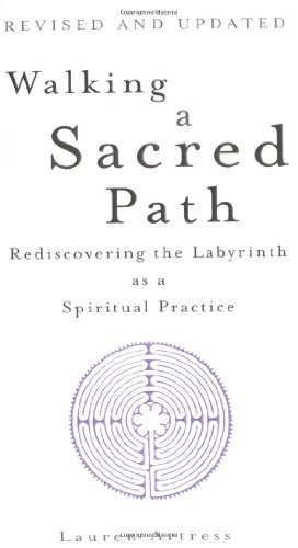 Walking A Sacred Path: Rediscovering the Labyrinth as a Spiritual Practice: Rediscovering the Labyrinth as a Spiritual Practise