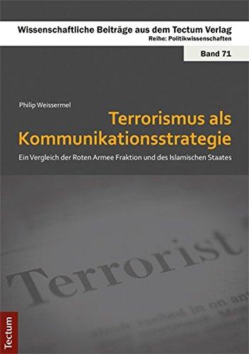 Terrorismus als Kommunikationsstrategie: Ein Vergleich der Roten Armee Fraktion und des Islamischen Staates (Wissenschaftliche Beiträge aus dem Tectum-Verlag / Politikwissenschaft)