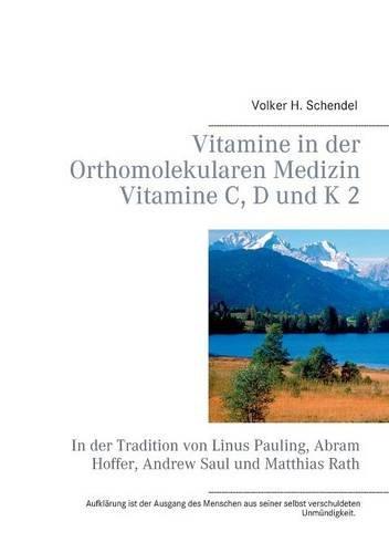 Preisvergleich Produktbild Vitamine in der Orthomolekularen Medizin - Vitamine C, D und K 2: In der Tradition von Linus Pauling, Abram Hoffer, Andrew Saul und Matthias Rath