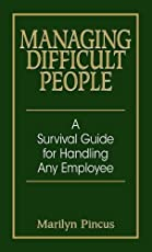 Managing Difficult People: A Survival Guide For Handling Any Employee: 14