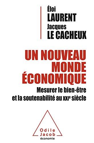 Un nouveau monde économique: Mesurer le bien-être et la soutenabilité au XXIe siècle (OJ.ECONOMIE) par Eloi Laurent