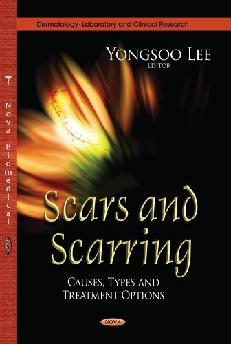 SCARS SCARRING CAUSES TYPES (Dermatology - Laboratory and Clinical Research) by LEE Y. (2013-07-01)