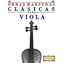 Obras Maestras Clásicas para Viola: Piezas fáciles de Bach, Beethoven, Brahms, Handel, Haydn, Mozart, Schubert, Tchaikovsky, Vivaldi y Wagner