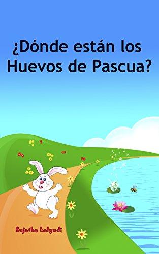 Children's Spanish book: Dónde están los Huevos de Pascua: Libros para niños.Spanish childrens book,(Cuentos para Dormir 3 a 8 Años) Libros Sobre y Animales.Spanish ... para niños. Spanish childrens books nº 10) por Sujatha Lalgudi