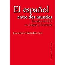 El español entre dos mundos Estudios de ELE en Lengua y Literatura: Estudios de ELE en Lengua y Literatura