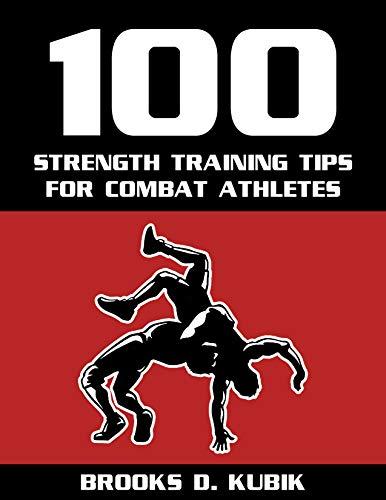 100 Strength Training Tips for Combat Athletes (English Edition) por Brooks D.  Kubik