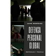 Defensa personal global: Técnicas y protocolos para defenderse