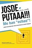 """JOSDEPUTAAA!!! Me han """"echao""""!: Guía para encontrar un buen trabajo"""
