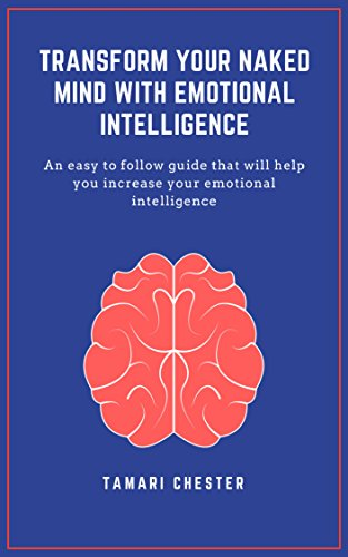 TRANSFORM YOUR NAKED MIND WITH EMOTIONAL INTELLIGENCE: An easy to follow guide that will help you increase your emotional intelligence (English Edition)