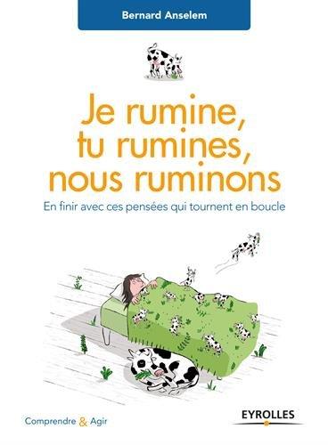Je rumine, tu rumines, nous ruminons: En finir avec ces pensées qui tournent en boucle par Bernard Anselem
