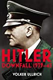 Hitler: Volume II: Downfall 1939-45 (Hitler Biographies, Band 2) - Volker Ullrich