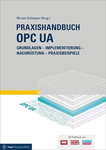 Praxishandbuch OPC UA: Grundlagen - Implementierung - Nachrüstung - Praxisbeispiele Java Chip