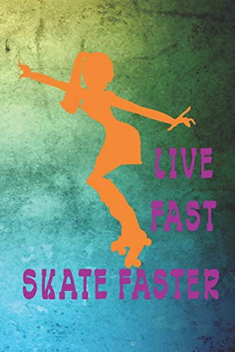 Live Fast Skate Faster: Roller Derby Notebook Journal Composition Blank Lined Diary Notepad 120 Pages Paperback Green