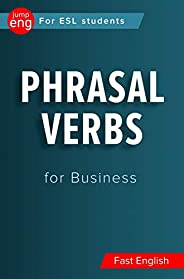 Phrasal Verbs for Business.: Meanings and sentences + Flash Cards for smartphones. (Fast English) (English Edi
