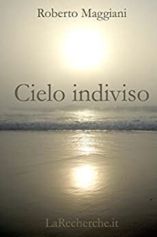 Cielo indiviso (Poesia Vol. 8) di [Maggiani, Roberto]