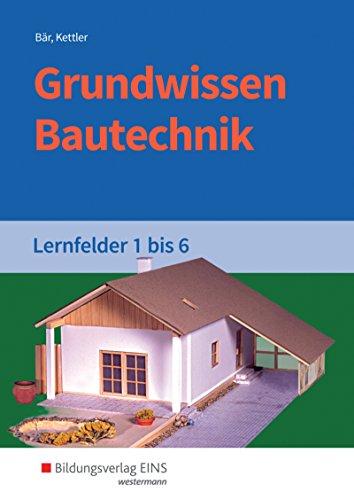 Grundwissen / Fachwissen Bautechnik: Grundwissen Bautechnik: Lernfelder 1-6: Schülerband