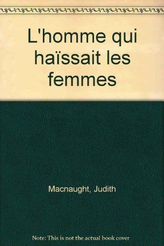 L'homme qui haïssait les femmes par Judith Macnaught