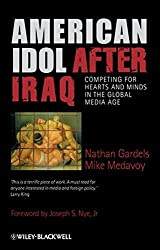 American Idol After Iraq: Competing for Hearts and Minds in the Global Media Age by Nathan Gardels (2009-04-09)