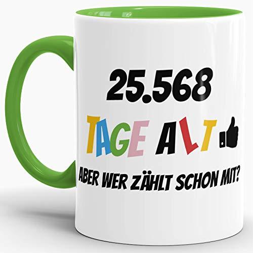 Tassendruck Geburtstags-Tasse 25568 Tage alt - Aber wer zählt Schon mit Geburtstagsgeschenk zum 70. Geburtstag in Innen & Henkel Hellgrün/Geschenkidee/Scherzartikel/Lustig/Witzig/Spaß/Fun/Kaffee (Spaß-tassen Für Frauen)