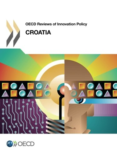 Oecd Reviews of Innovation Policy: Croatia 2013