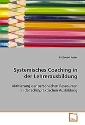 Systemisches Coaching in der Lehrerausbildung: Aktivierung der persönlichen Ressourcen in der schulpraktischen Ausbildung