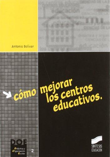 Como Mejorar Los Centros Educativos por Antonio Bolivar