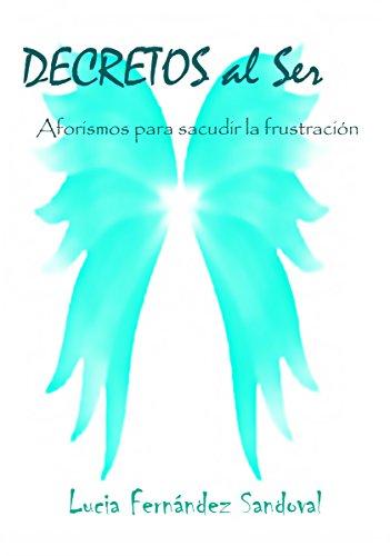 DECRETOS al Ser: Aforismos para sacudir la frustración por Lucia Fernández Sandoval