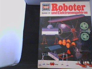 Roboter und Elektronengehirne ( Was ist was Band 37 ) [E6w]