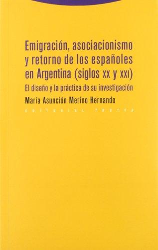 Emigración, Asociacionismo Y Retorno De Los Españoles En Argentina (Siglos XX Y XXI). El Diseño Y La Práctica De Su Investigación (Estructuras y Procesos. Antropología)