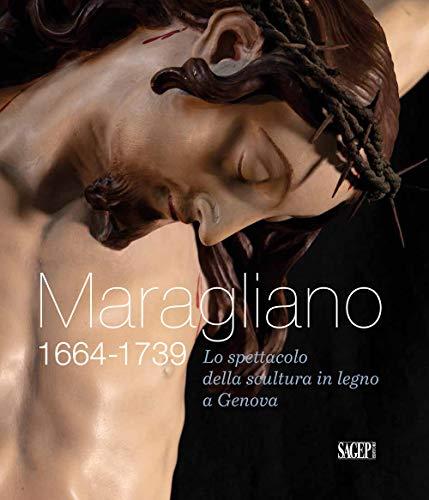 Maragliano 1664-1739. Lo spettacolo della scultura in legno a Genova (Sagep arte)