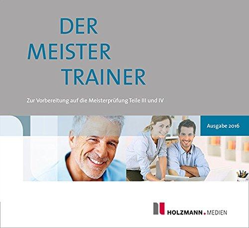 Semper, Lothar; Gress, Bernhard : Der MeisterTrainer zur Handwerker-Fibel, 1 CD-ROM Zur Vorbereitung auf die Meisterprüfung Teil III und IV, PC