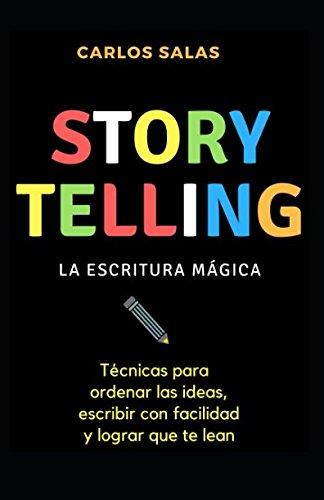 Storytelling: la escritura mágica: Técnicas para ordenar las ideas, escribir con soltura y hacer que te lean por Carlos Salas